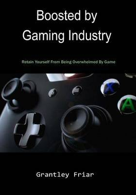 Boosted by Gaming Industry: Retain Yourself from Being Overwhelmed by Game