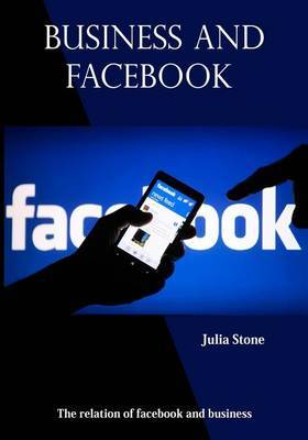 Business and Facebook: The Relation of Facebook and Business