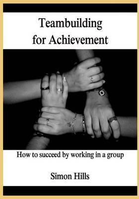 Teambuilding for Achievement: How to Succeed by Working in a Group