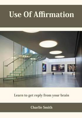 Use of Affirmation: Learn to Get Reply from Your Brain