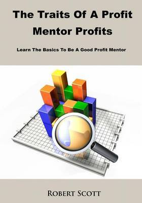 Thr Traits of a Profit Mentor: Learn the Basics to Be a Good Profit Mentor