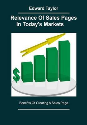 Relevance of Sales Pages in Today's Markets: Benefits of Creating a Sales Page