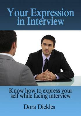 Your Expression in Interview: Know How to Express Your Self While Facing Interview