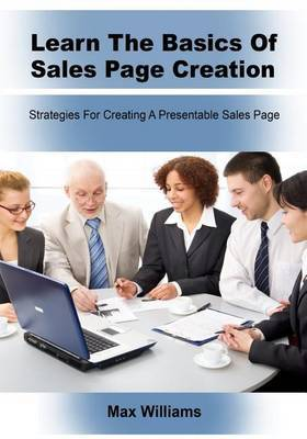Learn the Basics of Sales Page Creation: Strategies for Creating a Presentable Sales Page