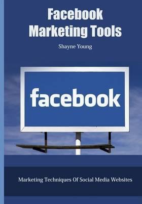 Facebook Marketing Tools: Marketing Techniques of Social Media Websites