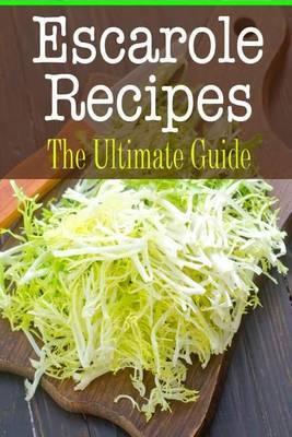 Escarole Recipes: The Ultimate Guide