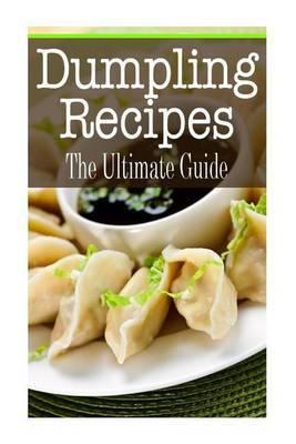 Dumpling Recipes: The Ultimate Guide