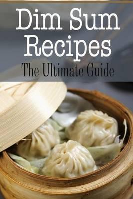 Dim Sum Recipes: The Ultimate Guide
