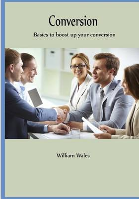 Conversion: Basics to Boost Up Your Conversion