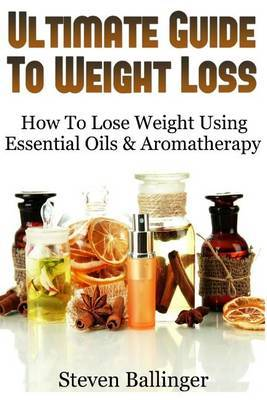 Ultimate Guide to Weight Loss: How to Lose Weight Using Essential Oils & Aromatherapy