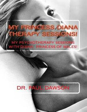 My Princess Diana Therapy Sessions: My Psychotherapy Sessions with Diana: Princess of Wales