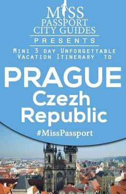 Miss Passport City Guides Presents: Mini 3 Day Unforgettable Vacation Itinerary to Prague