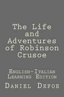 The Life and Adventures of Robinson Crusoe: The Life and Adventures of Robinson Crusoe: English-Italian Learning Edition