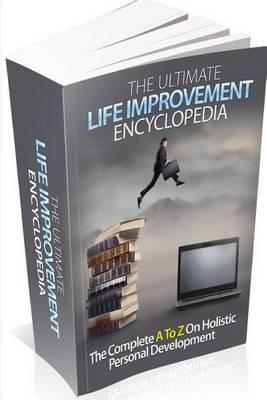 The Ultimate Life Improvement Encyclopedia