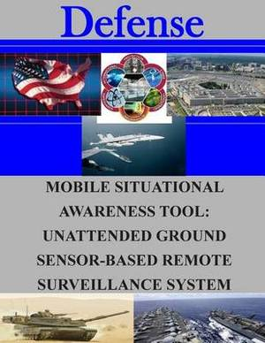 Mobile Situational Awareness Tool: Unattended Ground Sensor-Based Remote Surveillance System