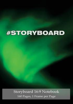 Storyboard 16: 9 Notebook 160 Pages 1 Frame Per Page: Ideal Journal to Sketch and Visualize Scenes, 7x10 Notebook with Green Aurora Cover, 160 Pages with One Storyboard Frame Per Page