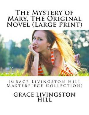 The Mystery of Mary, the Original Novel: (Grace Livingston Hill Masterpiece Collection)