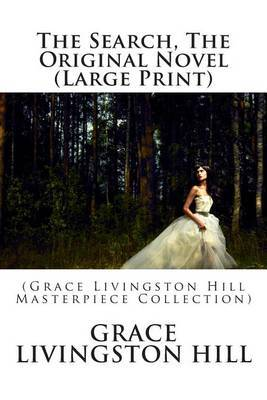 The Search, the Original Novel: (Grace Livingston Hill Masterpiece Collection)