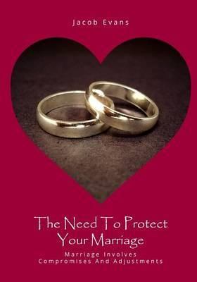 The Need to Protect Your Marriage: Marriage Involves Compromises and Adjustments