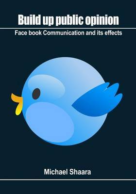 Build Up Public Opinion: Face Book Communication and Its Effects.