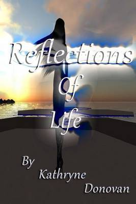 Reflections of Life: A Collection of Poetry from 1991 - Present