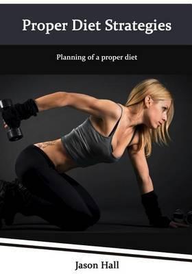 Proper Diet Strategies: Planning of a Proper Diet