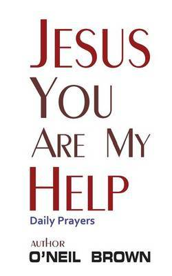 Jesus You Are My Help: Daily Prayers