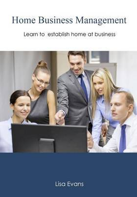 Home Business Management: Learn to Establish Home at Business