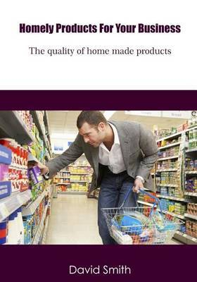 Homely Products for Your Business: The Quality of Home Made Products