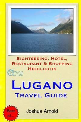 Lugano Travel Guide: Sightseeing, Hotel, Restaurant & Shopping Highlights