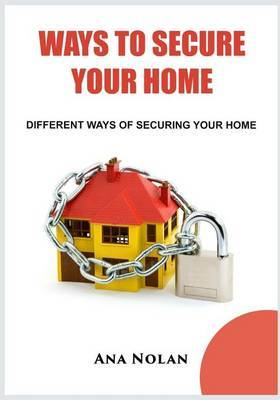 Get a Secured Home: Modern Methods of Protecting Your Home