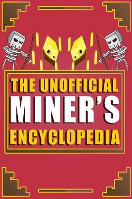 The Unofficial Miner's Encyclopedia: The Ultimate Resource for Everything You Need!