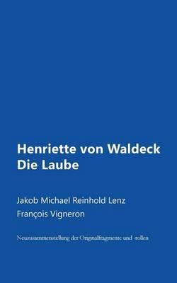 Henriette Von Waldeck Oder Die Laube: Neuzusammenstellung
