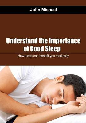 Understand the Importance of Good Sleep: How Sleep Can Benefit You Medically