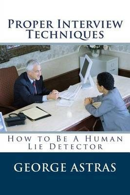 Proper Interview Techniques: How to Be a Human Lie Detector