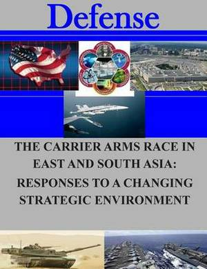 The Carrier Arms Race in East and South Asia: Responses to a Changing Strategic Environment