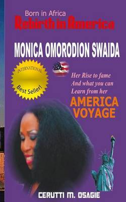 Born in Africa Rebith in America: Monica Omorodion Swaida: Her Rise to Fame and What You Can Learn from Her American Voyage