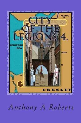 City of the Legions 4.: From Crusade to Disaster