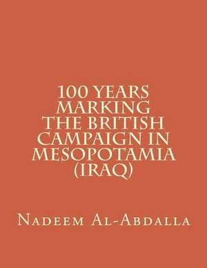 100 Years Marking the British Campaign in Mesopotamia (Iraq): Iraq in the First World War 1914-1918
