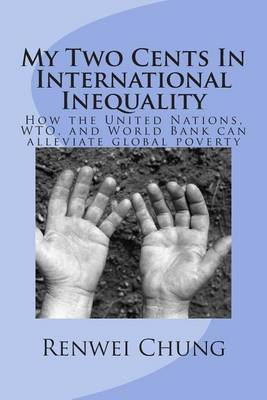 My Two Cents in International Inequality: How the United Nations, Wto, and World Bank Can Alleviate World Poverty