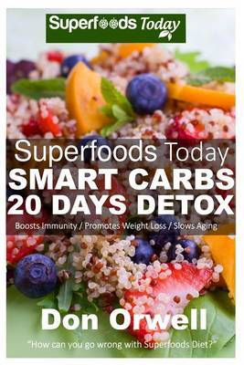 Superfoods Today Smart Carbs 20 Days Detox: 160 Recipes to Detox Your Body, Lose Weight & Boost Your Energy