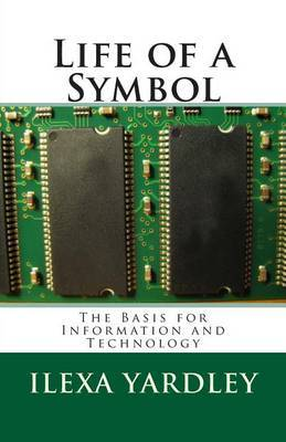 Life of a Symbol: The Basis for Information and Technology