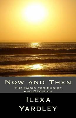 Now and Then: The Basis for Choice and Decision