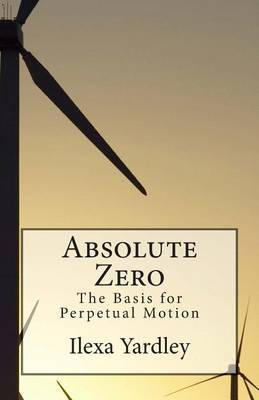 Absolute Zero: The Basis for Perpetual Motion