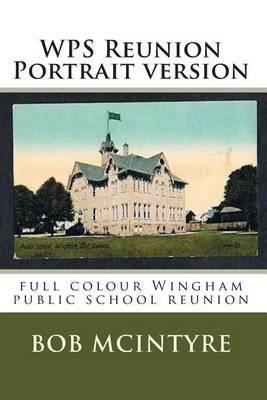 WPS Reunion Portrait Version: Full Colour Wingham Public School Reunion