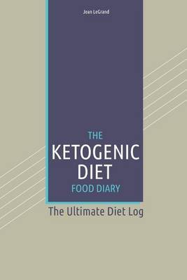 The Ketogenic Diet Food Log Diary: The Ultimate Diet Log