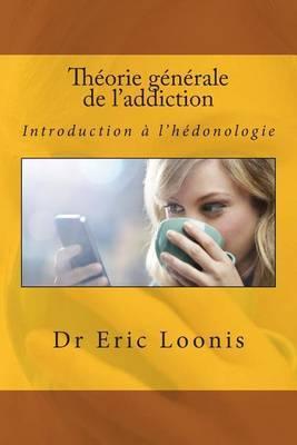 Theorie Generale de L'Addiction: Introduction A L'Hedonologie