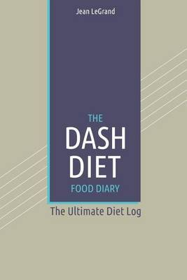 The Dash Diet Food Log Diary: The Ultimate Diet Log: The Ultimate Diet Log