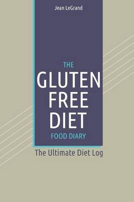 The Gluten-Free Diet Food Diary: The Ultimate Diet Log