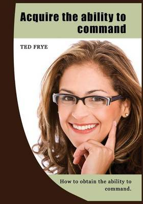 Acquire the Ability to Command: How to Obtain the Ability to Command.